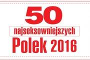 50 najseksowniejszych Polek 2016